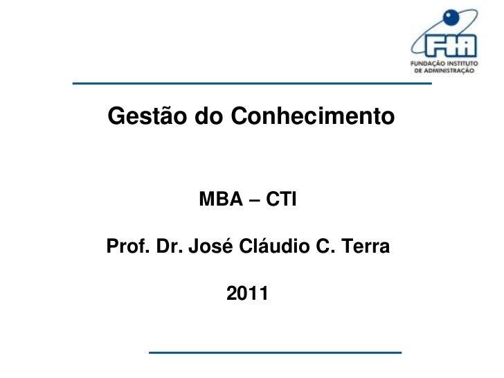 Gestão do Conhecimento          MBA – CTIProf. Dr. José Cláudio C. Terra             2011