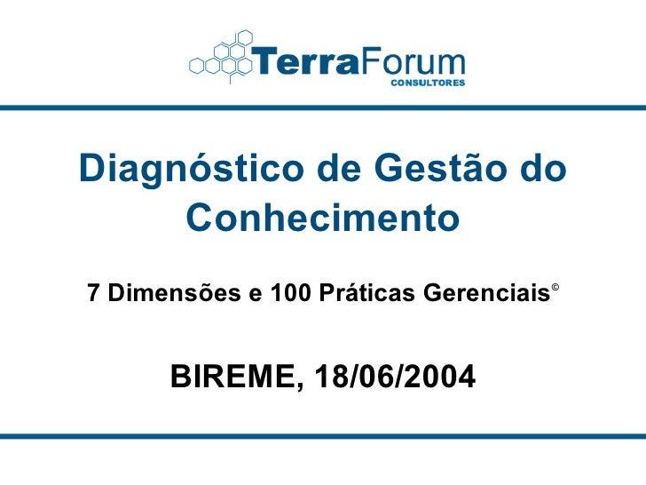 Diagnóstico de Gestão do      Conhecimento 7 Dimensões e 100 Práticas Gerenciais ©         BIREME, 18/06/2004