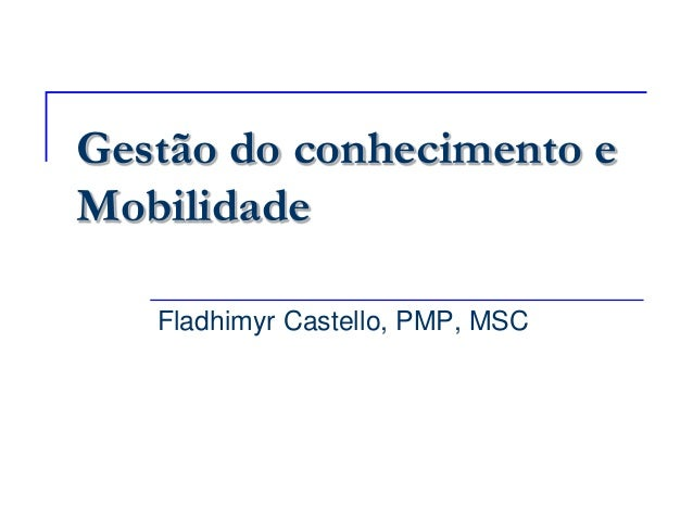Gestão do conhecimento eMobilidade   Fladhimyr Castello, PMP, MSC
