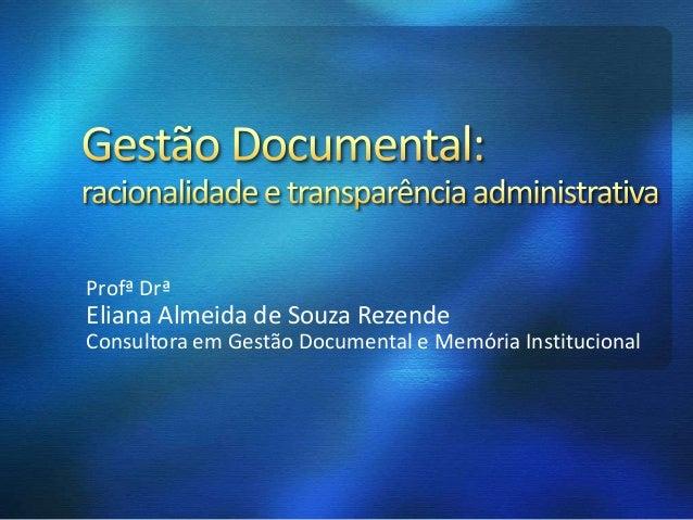 Profª Drª Eliana Almeida de Souza Rezende Consultora em Gestão Documental e Memória Institucional