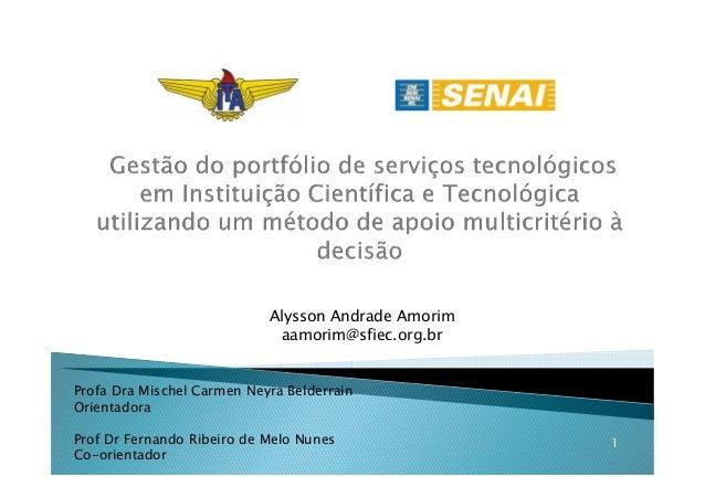 Alysson Andrade Amorim aamorim@sfiec.org.br 1 Profa Dra Mischel Carmen Neyra Belderrain Orientadora Prof Dr Fernando Ribei...