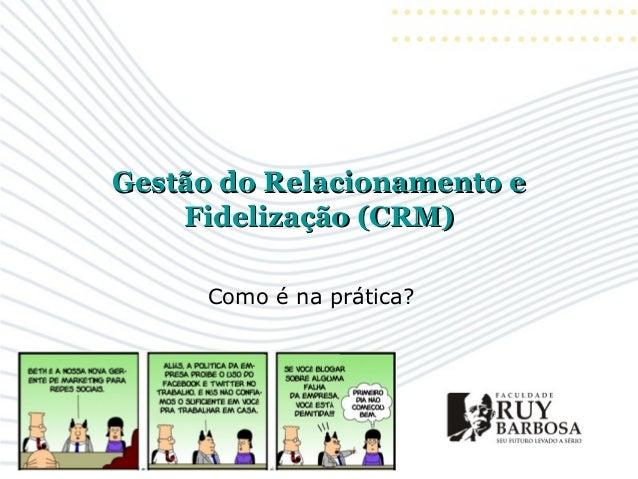 Gestão do Relacionamento eGestão do Relacionamento eFidelização (CRM)Fidelização (CRM)Como é na prática?