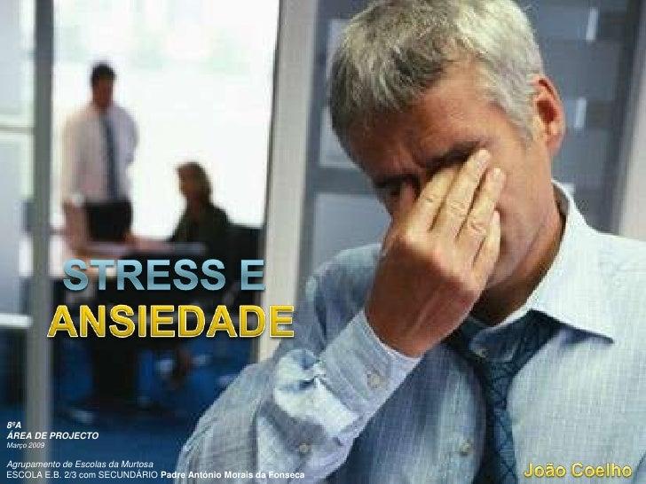 STRESS E <br />ANSIEDADE<br />8ºA<br />ÁREA DE PROJECTO<br />Março 2009<br />Agrupamento de Escolas da MurtosaESCOLA E.B. ...