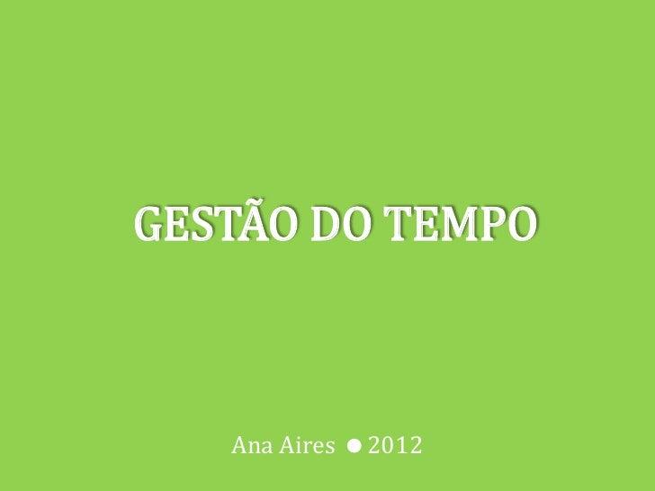 GESTÃO DO TEMPO   Ana Aires 2012