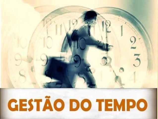 INTRODUÇÃO A GESTÃO DO TEMPO  Com a gestão do tempo você poderá enxergar de uma forma mais precisa o valor e o sentido do...