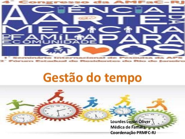Gestão do tempo  Lourdes Luzón Oliver  Médica de Família  Coordenação PRMFC-RJ
