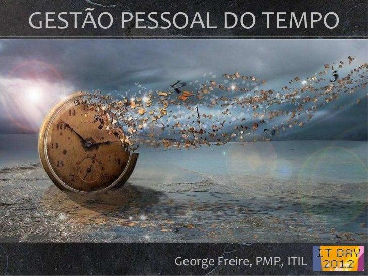 GESTÃO PESSOAL DO TEMPO          George Freire, PMP, ITIL