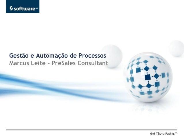 Gestão e Automação de ProcessosMarcus Leite – PreSales Consultant