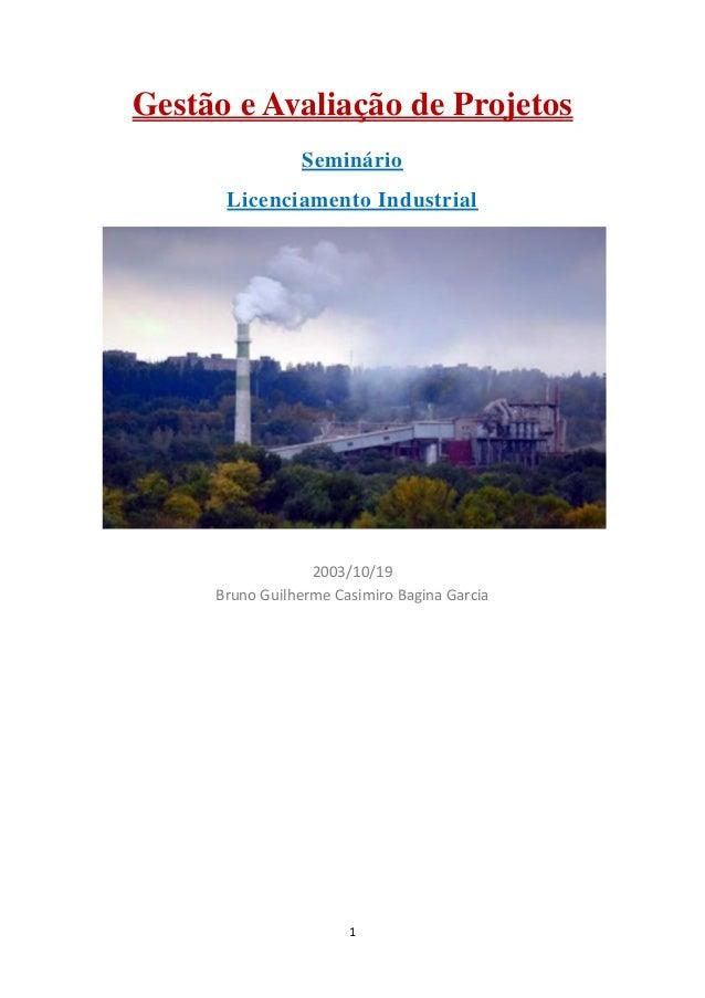1  Gestão e Avaliação de Projetos Seminário  Licenciamento Industrial  2003/10/19 Bruno Guilherme Casimiro Bagina Garcia