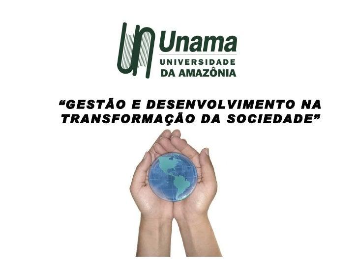 """"""" GESTÃO E DESENVOLVIMENTO NA TRANSFORMAÇÃO DA SOCIEDADE"""""""