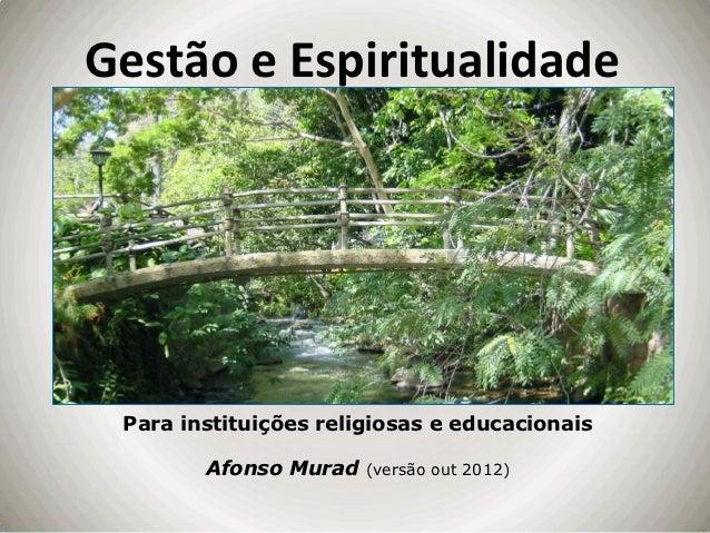 Gestão e Espiritualidade Para instituições religiosas e educacionais        Afonso Murad   (versão out 2012)