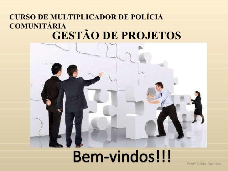 GESTÃO DE PROJETOS CURSO DE MULTIPLICADOR DE POLÍCIA COMUNITÁRIA