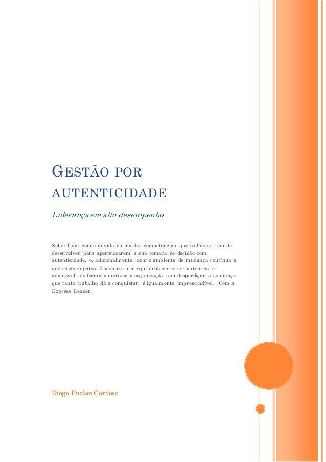 Diogo Furlan Cardoso GESTÃO POR AUTENTICIDADE Liderança em alto desempenho Saber lidar com a dúvida é uma das competências...