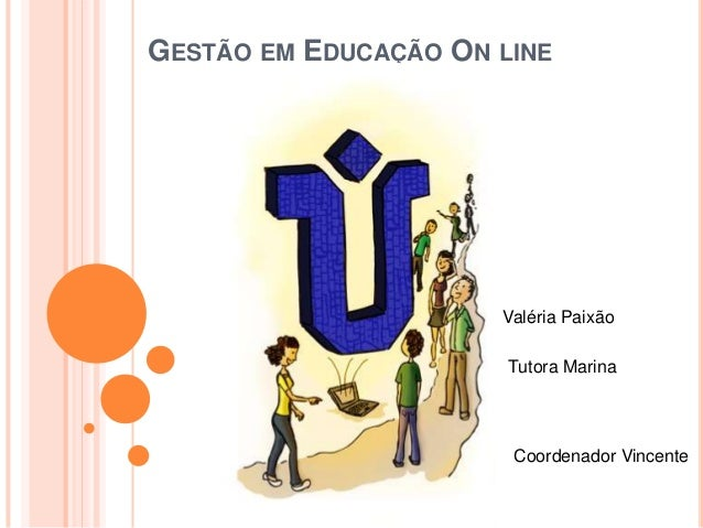 GESTÃO EM EDUCAÇÃO ON LINETutora MarinaValéria PaixãoCoordenador Vincente