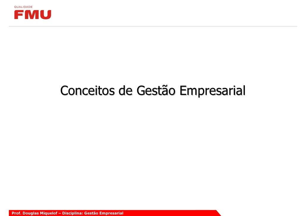 Conceitos de Gestão Empresarial     Prof. Douglas Miquelof – Disciplina: Gestão Empresarial