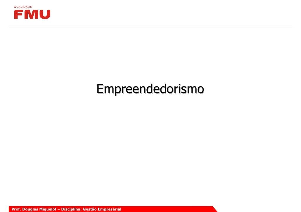 Empreendedorismo     Prof. Douglas Miquelof – Disciplina: Gestão Empresarial