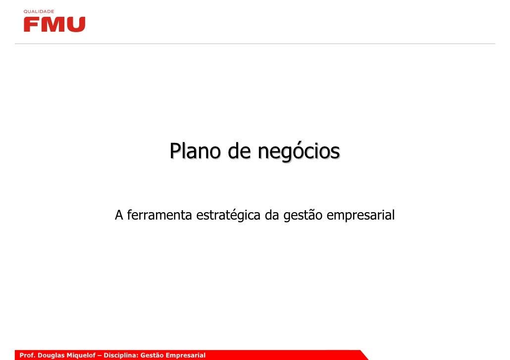 Plano de negócios                              A ferramenta estratégica da gestão empresarial     Prof. Douglas Miquelof –...