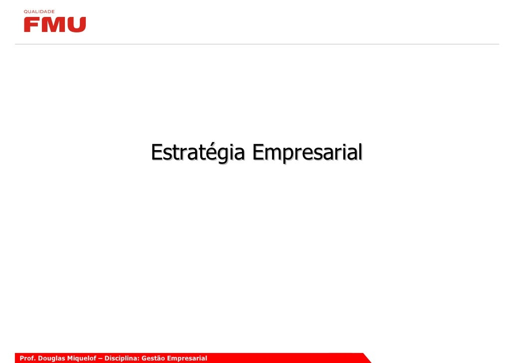 Estratégia Empresarial     Prof. Douglas Miquelof – Disciplina: Gestão Empresarial
