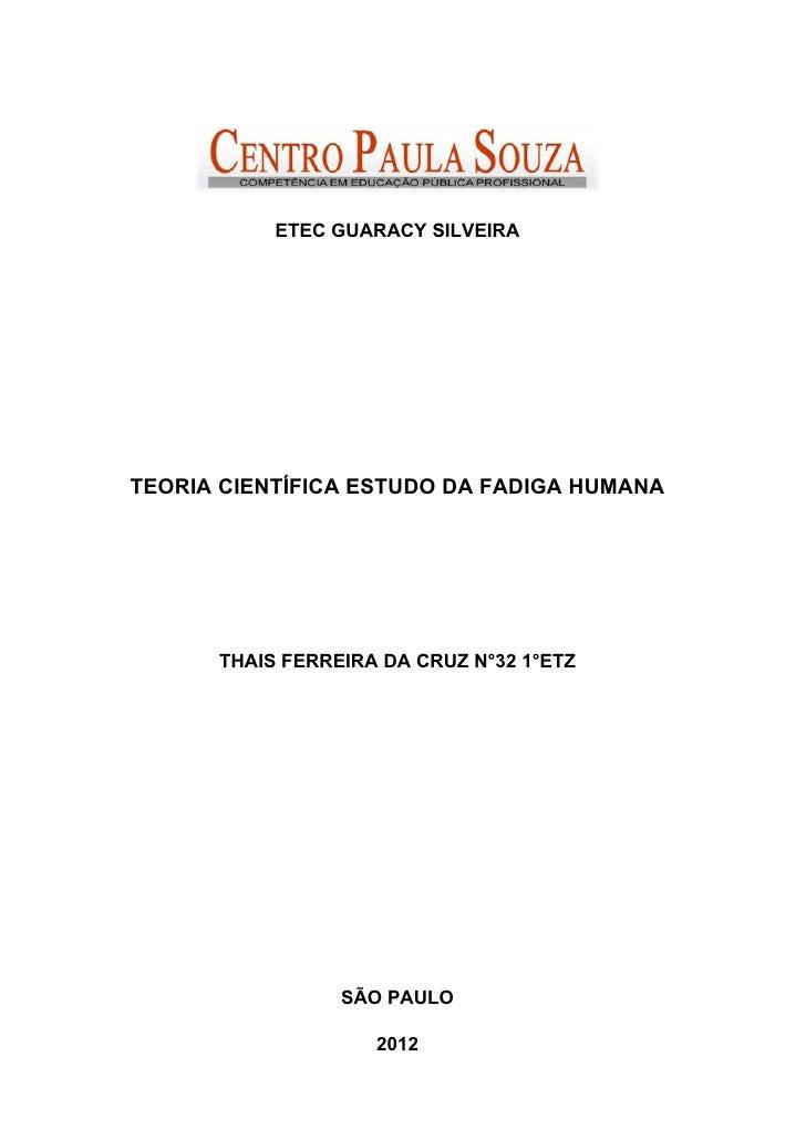 ETEC GUARACY SILVEIRATEORIA CIENTÍFICA ESTUDO DA FADIGA HUMANA      THAIS FERREIRA DA CRUZ N°32 1°ETZ                 SÃO ...
