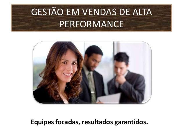 GESTÃO EM VENDAS DE ALTA     PERFORMANCEEquipes focadas, resultados garantidos.