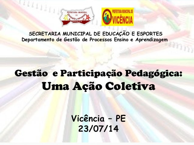 Gestão e Participação Pedagógica: Uma Ação Coletiva SECRETARIA MUNICIPAL DE EDUCAÇÃO E ESPORTES Departamento de Gestão de ...