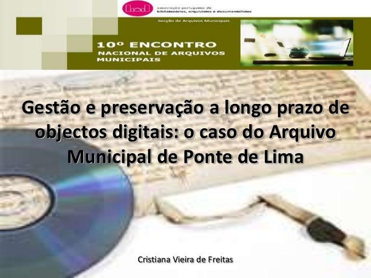Gestão e preservação a longo prazo de                Leiria objectos digitais: o caso do Arquivo     Municipal de Ponte de...