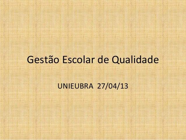 Gestão Escolar de Qualidade UNIEUBRA 27/04/13
