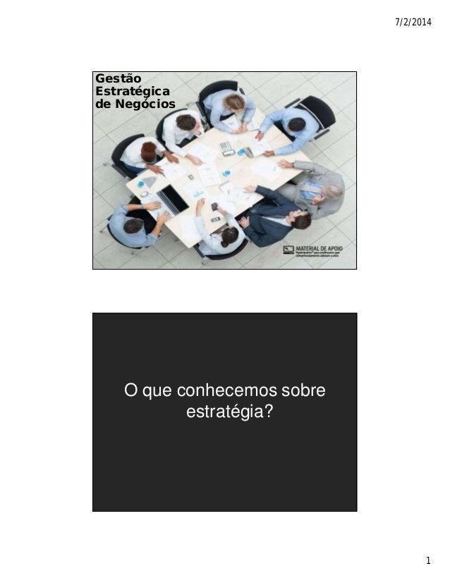 7/2/2014 1 Gestão Estratégica de Negócios O que conhecemos sobre estratégia?