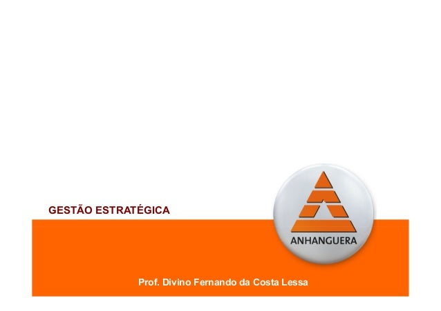 GESTÃO ESTRATÉGICA Prof. Divino Fernando da Costa Lessa