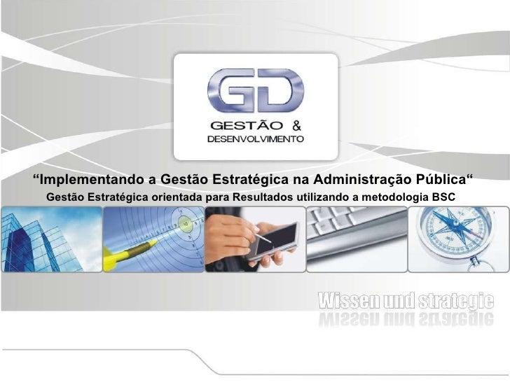 """"""" Implementando a  Gestão Estrat égica na Administração Pública """" Gestão Estratégica orientada para Resultados utilizando ..."""