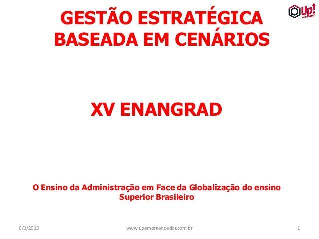 GESTÃO ESTRATÉGICA BASEADA EM CENÁRIOS XV ENANGRAD O Ensino da Administração em Face da Globalização do ensino Superior Br...