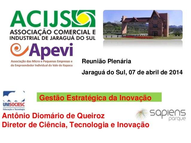 Gestão Estratégica da Inovação Antônio Diomário de Queiroz Diretor de Ciência, Tecnologia e Inovação Reunião Plenária Jara...