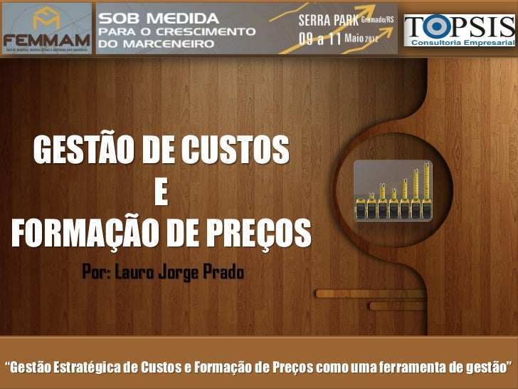 """GESTÃO DE CUSTOS         EFORMAÇÃO DE PREÇOS            Por: Lauro Jorge Prado""""Gestão Estratégica de Custos e Formação de ..."""