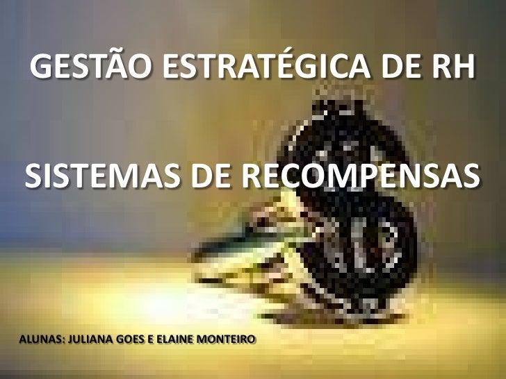 GESTÃO ESTRATÉGICA DE RHSISTEMAS DE RECOMPENSASALUNAS: JULIANA GOES E ELAINE MONTEIRO