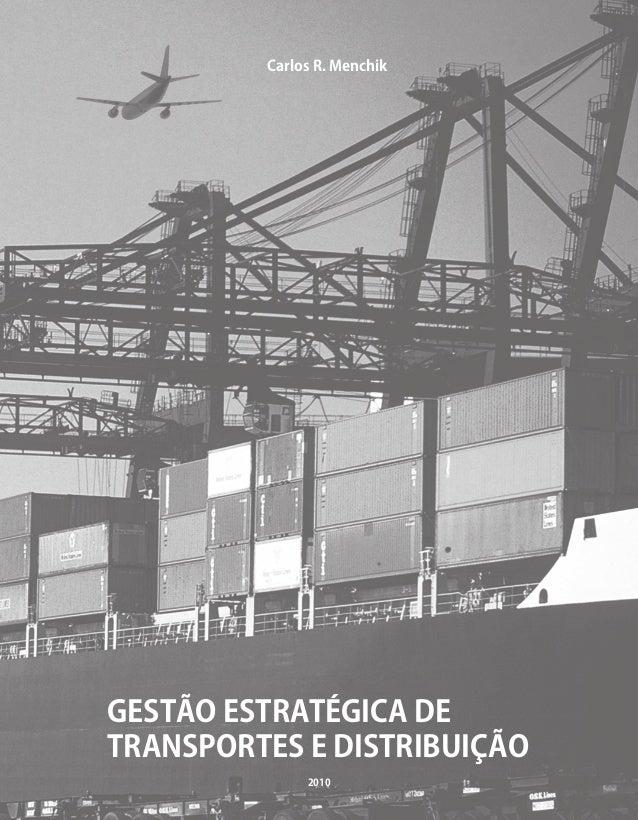 GESTÃO ESTRATÉGICA DE TRANSPORTES E DISTRIBUIÇÃO Carlos R. Menchik 2010