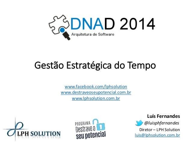 Gestão Estratégica do Tempo  Luís Fernandes  Diretor –LPH Solution  luis@lphsolution.com.br  www.facebook.com/lphsolution ...