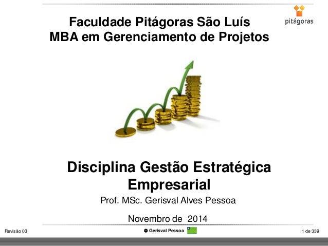 1de 339  Revisão 03  Gerisval Pessoa  Disciplina Gestão Estratégica Empresarial  Faculdade Pitágoras São Luís  MBA em Ger...