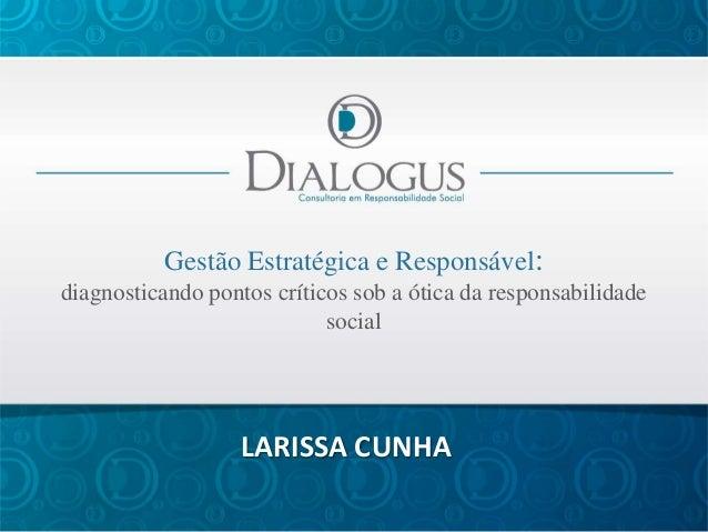 Gestão Estratégica e Responsável:diagnosticando pontos críticos sob a ótica da responsabilidade                           ...
