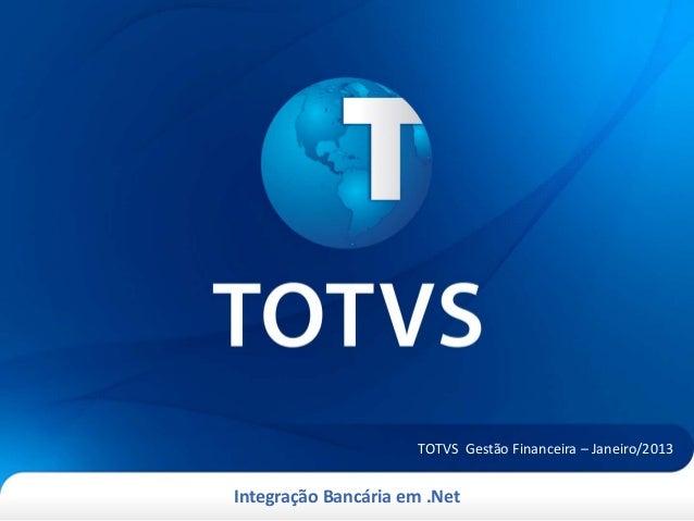 TOTVS Gestão Financeira – Janeiro/2013Integração Bancária em .Net
