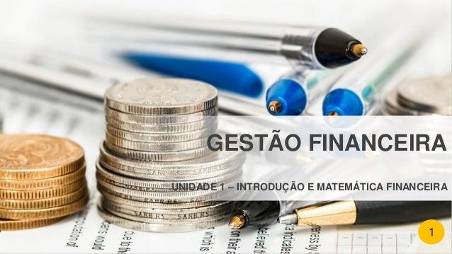 UNIDADE 1 – INTRODUÇÃO E MATEMÁTICA FINANCEIRA GESTÃO FINANCEIRA 1