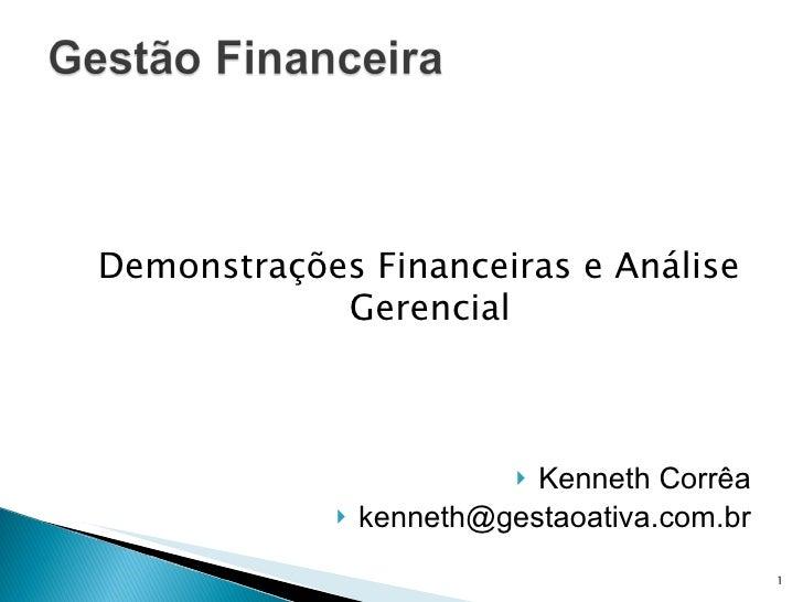 <ul><li>Kenneth Corrêa </li></ul><ul><li>[email_address] </li></ul>Demonstrações Financeiras e Análise Gerencial