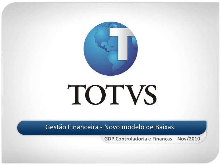 Gestão Financeira - Novo modelo de Baixas <br />Cecília Franco - GDP Controladoria e Finanças – Nov/2010<br />