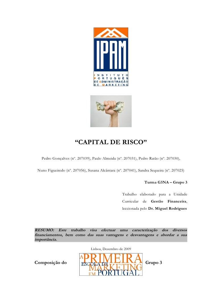 """""""CAPITAL DE RISCO""""   Pedro Gonçalves (nº. 207039), Paulo Almeida (nº. 207031), Pedro Ratão (nº. 207030), Nuno Figueiredo (..."""