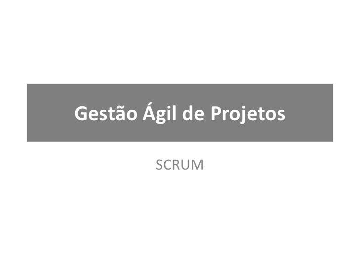 Gestão Ágil de Projetos<br />SCRUM<br />