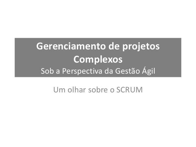 Gerenciamento de projetos Complexos Sob a Perspectiva da Gestão Ágil Um olhar sobre o SCRUM