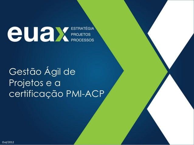 Gestão Ágil de    Projetos e a    certificação PMI-ACPOut/2012