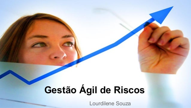 Gestão Ágil de Riscos Lourdilene Souza