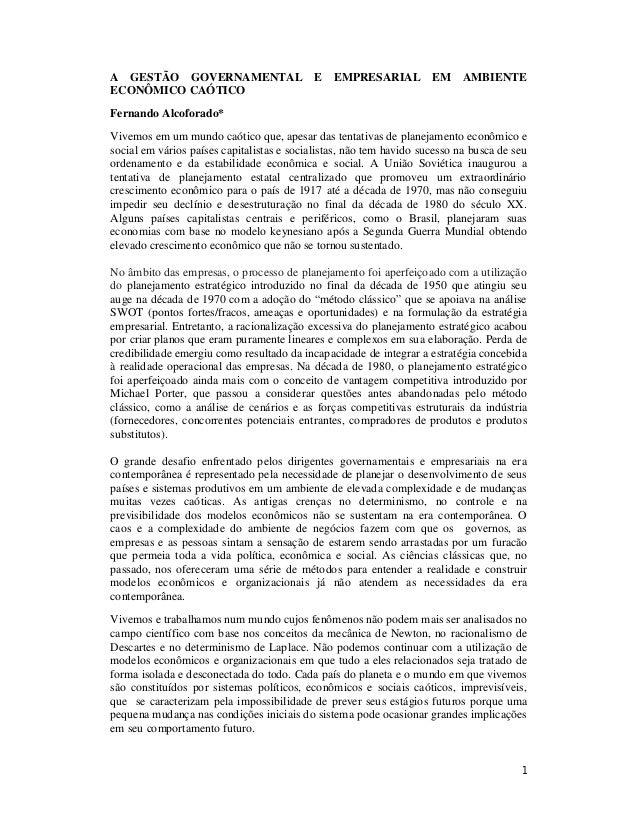 1 A GESTÃO GOVERNAMENTAL E EMPRESARIAL EM AMBIENTE ECONÔMICO CAÓTICO Fernando Alcoforado* Vivemos em um mundo caótico que,...