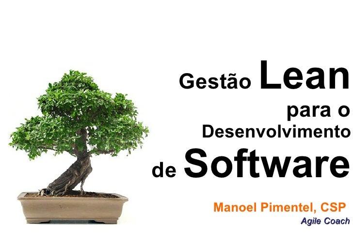 Gestão  Lean para o Desenvolvimento de  Software Manoel Pimentel, CSP  Agile Coach