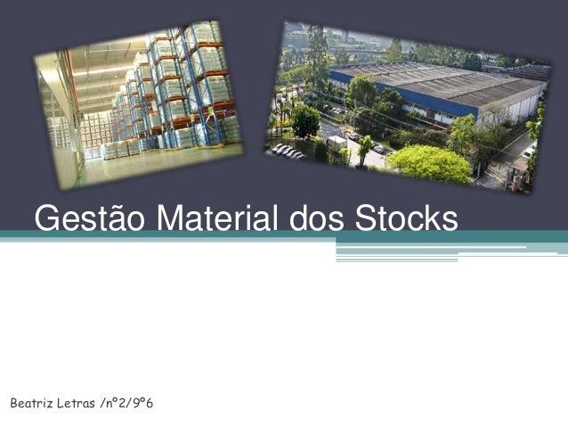Gestão Material dos Stocks Beatriz Letras /nº2/9º6
